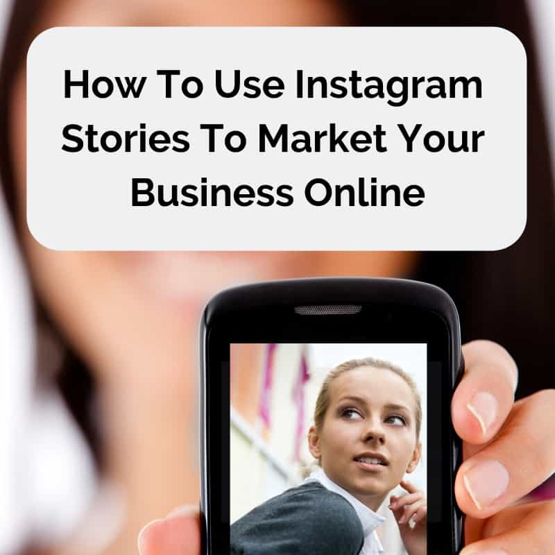 How To Use Instagram Stories To Market Your Business Online