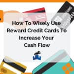 How To Wisely Use Reward Credit Cards To Increase Your Profit Margins & Cash Flow